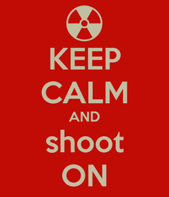 Poster: KEEP CALM AND shoot ON