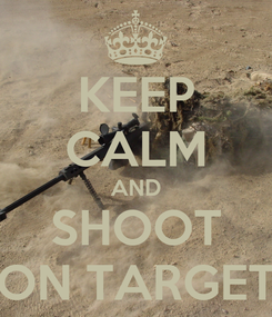 Poster: KEEP CALM AND SHOOT ON TARGET