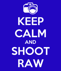 Poster: KEEP CALM AND SHOOT RAW