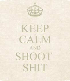 Poster: KEEP CALM AND SHOOT  SHIT