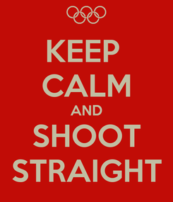 Poster: KEEP  CALM AND SHOOT STRAIGHT