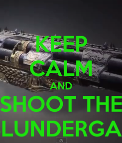 Poster: KEEP CALM AND SHOOT THE BLUNDERGAT