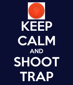 Poster: KEEP CALM AND SHOOT TRAP