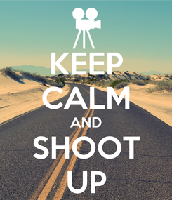 Poster: KEEP CALM AND SHOOT UP