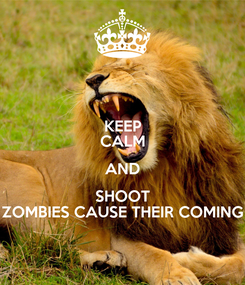 Poster: KEEP CALM AND SHOOT ZOMBIES CAUSE THEIR COMING