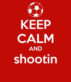 Poster: KEEP CALM AND shootin