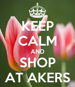 Poster: KEEP CALM AND SHOP AT AKERS