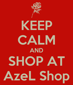 Poster: KEEP CALM AND SHOP AT AzeL Shop
