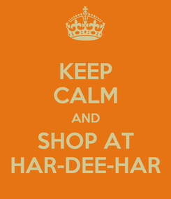 Poster: KEEP CALM AND SHOP AT HAR-DEE-HAR
