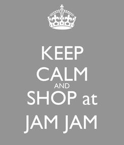 Poster: KEEP CALM AND SHOP at JAM JAM