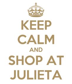 Poster: KEEP CALM AND SHOP AT JULIETA