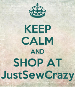 Poster: KEEP CALM AND SHOP AT JustSewCrazy