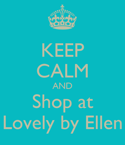 Poster: KEEP CALM AND Shop at Lovely by Ellen