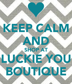 Poster: KEEP CALM AND SHOP AT LUCKIE YOU BOUTIQUE