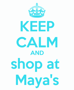 Poster: KEEP CALM AND shop at  Maya's