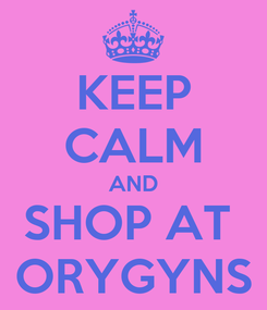 Poster: KEEP CALM AND SHOP AT  ORYGYNS
