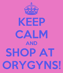 Poster: KEEP CALM AND SHOP AT  ORYGYNS!