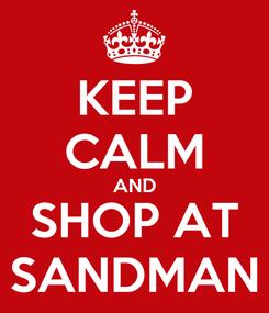 Poster: KEEP CALM AND SHOP AT SANDMAN