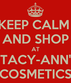 Poster: KEEP CALM  AND SHOP AT STACY-ANN'S COSMETICS
