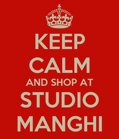 Poster: KEEP CALM AND SHOP AT STUDIO MANGHI
