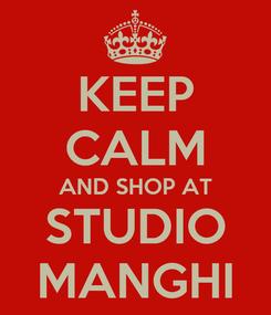 Poster: KEEP CALM AND SHOP AT STUDIO MANGHI