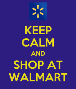 Poster: KEEP CALM AND SHOP AT WALMART