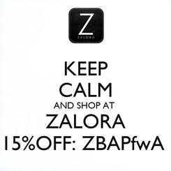Poster: KEEP CALM AND SHOP AT  ZALORA 15%OFF: ZBAPfwA