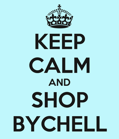 Poster: KEEP CALM AND SHOP BYCHELL