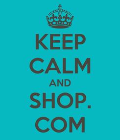 Poster: KEEP CALM AND SHOP. COM