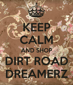 Poster: KEEP CALM AND SHOP DIRT ROAD DREAMERZ