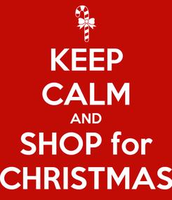 Poster: KEEP CALM AND SHOP for CHRISTMAS