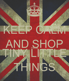 Poster: KEEP CALM AND SHOP FROM TINY LITTLE THINGS