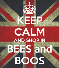 Poster: KEEP CALM AND SHOP IN BEES and BOOS