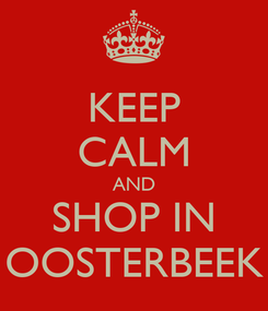 Poster: KEEP CALM AND SHOP IN OOSTERBEEK