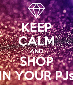 Poster: KEEP CALM AND SHOP IN YOUR PJs