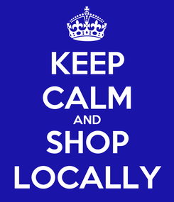 Poster: KEEP CALM AND SHOP LOCALLY