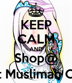 Poster: KEEP CALM AND Shop@ Modest Muslimah Clothing