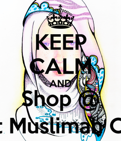 Poster: KEEP CALM AND Shop @ Modest Muslimah Clothing
