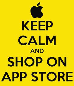 Poster: KEEP CALM AND SHOP ON APP STORE