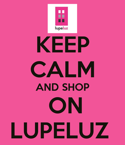 Poster: KEEP CALM AND SHOP  ON LUPELUZ