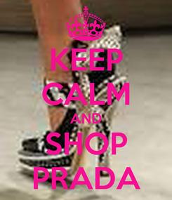 Poster: KEEP CALM AND SHOP PRADA