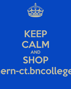 Poster: KEEP CALM AND SHOP southern-ct.bncollege.com
