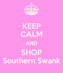 Poster: KEEP CALM AND SHOP Southern Swank