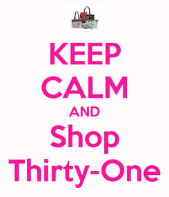 Poster: KEEP CALM AND Shop Thirty-One