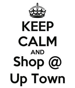 Poster: KEEP CALM AND Shop @ Up Town
