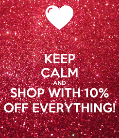Poster: KEEP CALM AND SHOP WITH 10%  OFF EVERYTHING!
