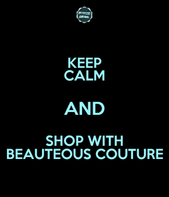 Poster: KEEP CALM AND SHOP WITH BEAUTEOUS COUTURE
