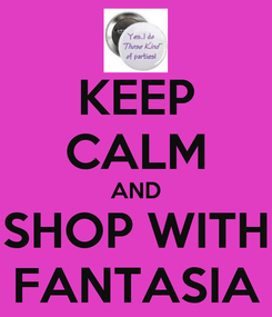 Poster: KEEP CALM AND SHOP WITH FANTASIA