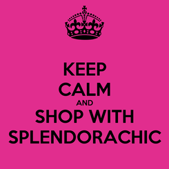 Poster: KEEP CALM AND SHOP WITH SPLENDORACHIC