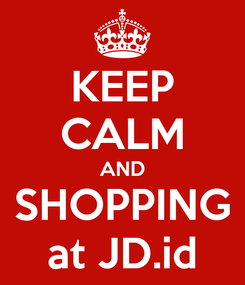 Poster: KEEP CALM AND SHOPPING at JD.id
